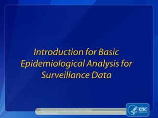 Introduction for Basic Epidemiological Analysis for Surveillance Data
