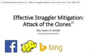 Effective  Straggler Mitigation: Attack of the  Clones [1]