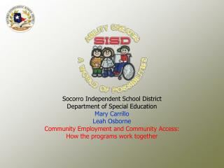Socorro Independent School District Department of Special Education Mary Carrillo Leah Osborne