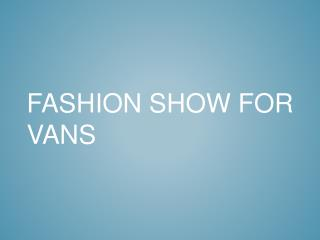 Fashion Show for Vans