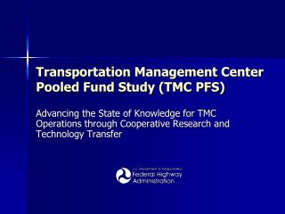 Transportation Management Center Pooled Fund Study (TMC PFS)