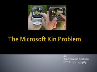 The Microsoft Kin Problem