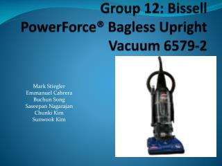 Group 12:  Bissell  PowerForce �  Bagless  Upright Vacuum 6579-2