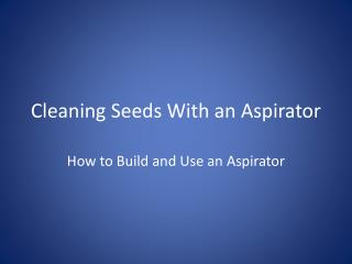 Cleaning Seeds  W ith an Aspirator