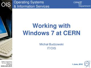 Working with  Windows  7 at CERN