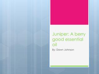 Juniper: A berry good essential oil