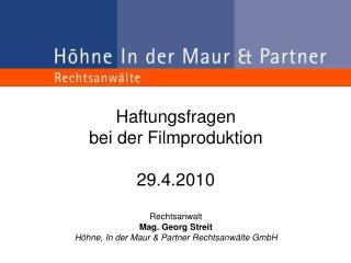 Haftungsfragen  bei der Filmproduktion 29.4.2010 Rechtsanwalt Mag. Georg Streit