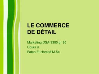 LE COMMERCE           DE D TAIL