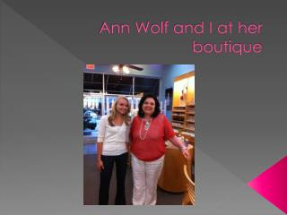 Ann Wolf and I at her boutique