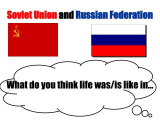 Soviet Union  and  Russian Federation