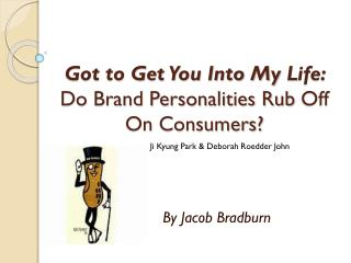 Got to Get You Into My  L ife:  Do Brand Personalities Rub  O ff On Consumers?