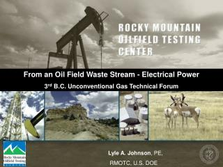 From an Oil Field Waste Stream - Electrical Power   3 rd  B.C. Unconventional Gas Technical Forum