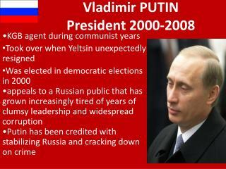 Vladimir PUTIN  President 2000-2008