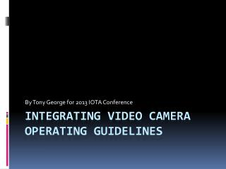 Integrating Video Camera operating guidelines