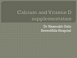 Calcium and Vitamin D supplementation