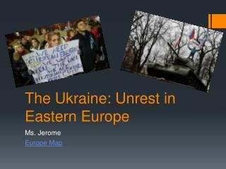 The Ukraine: Unrest in Eastern Europe