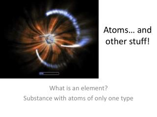 Atoms… and other stuff!