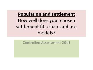 Population and settlement How well does your chosen settlement fit urban land use models?