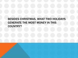 Besides Christmas, what two holidays generate the most money in this country?