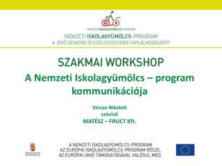 A  Nemzeti Iskolagyümölcs – program kommunikációja Vincze Nikolett szóvivő  MATÉSZ – FRUCT Kft.