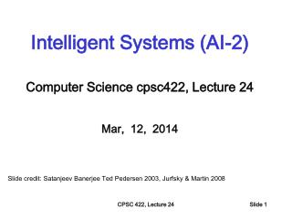 Intelligent Systems (AI-2) Computer Science  cpsc422 , Lecture  24 Mar,  12,  2014