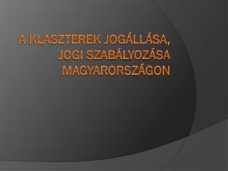 A klaszterek jogállása, jogi szabályozása Magyarországon