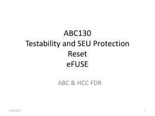ABC130  Testability and SEU  Protection Reset eFUSE