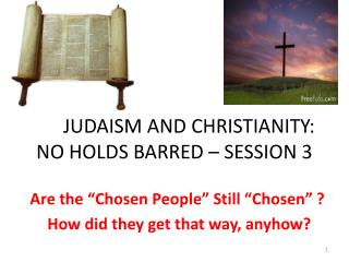 JUDAISM AND CHRISTIANITY: NO HOLDS BARRED – SESSION 3