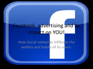 Facebook, advertising and its impact on YOU!