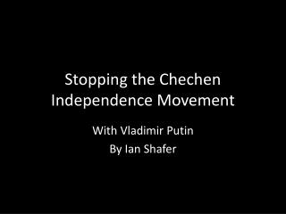 Stopping the Chechen Independence Movement