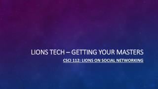 Lions Tech � Getting Your Masters
