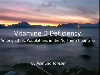 Vitamine  D Deficiency  Among Ethnic Populations in the Northern Countries