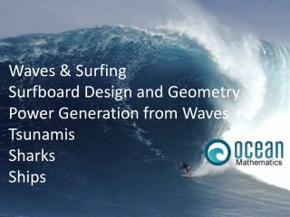 Waves & Surfing Surfboard Design and Geometry Power Generation from Waves Tsunamis Sharks Ships