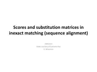Scores and substitution matrices in  inexact matching (sequence alignment)
