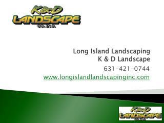 Long Island Landscaping, K & D Landscape Design