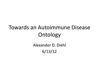 Towards an  Auto i mmune  Disease Ontology