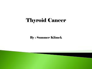 Thyroid Cancer By : Summer  Klimek