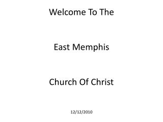 Welcome To The East Memphis  Church Of Christ 12/12/2010