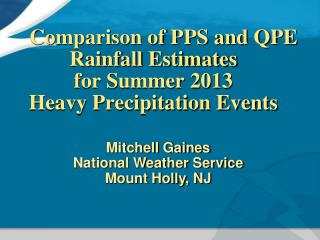Comparison of PPS and QPE Rainfall Estimates  for Summer 2013  Heavy Precipitation Events