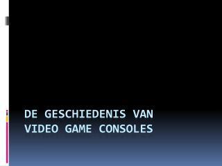 De geschiedenis van  video game consoles
