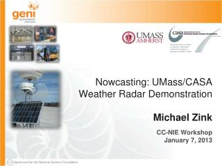 Nowcasting : UMass/CASA  Weather Radar Demonstration Michael Zink