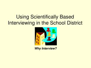 Using Scientifically Based Interviewing in the School District