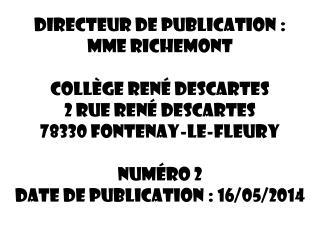 Directeur de publication : Mme RICHEMONT Collège René Descartes 2 rue René Descartes