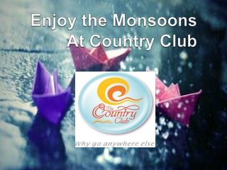 Enjoy the Monsoons At Country Club