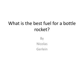 What is the best fuel for a bottle rocket?