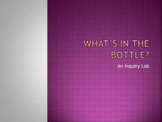 WHAT'S IN THE BOTTLE?
