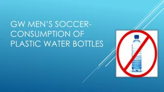 GW Men's soccer-consumption of PLASTIC water bottles