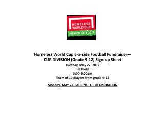 Homeless World Cup  6-a-side  Football Fundraiser— CUP DIVISION (Grade 9-12) Sign-up Sheet