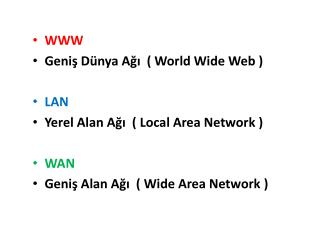 WWW Geniş Dünya Ağı  (  World Wide  Web ) LAN  Yerel Alan Ağı ( Local Area  Network ) WAN