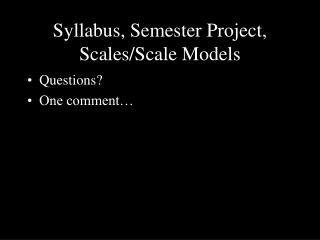 Syllabus, Semester Project, Scales/Scale Models